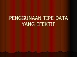 PENGGUNAAN TIPE DATA YANG EFEKTIF 1 MACAM TIPE