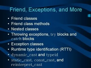 Friend Exceptions and More Friend classes Friend class