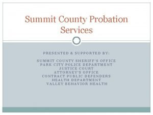 Summit County Probation Services PRESENTED SUPPORTED BY SUMMIT