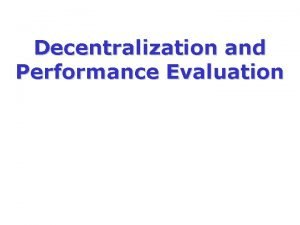 Decentralization and Performance Evaluation Decentralization and Performance Evaluation