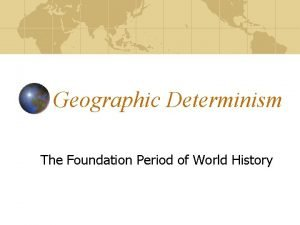 Geographic Determinism The Foundation Period of World History