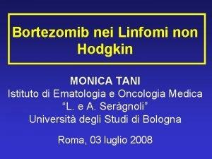 Bortezomib nei Linfomi non Hodgkin MONICA TANI Istituto