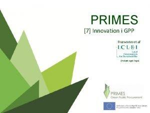 PRIMES 7 Innovation i GPP Prsenteret af Indst