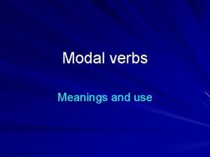 Modal verbs Meanings and use Main modal verbs