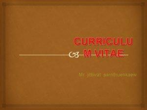 CURRICULU M VITAE Mr jittiwat sarnthuenkaew CURRICULUM VITAE