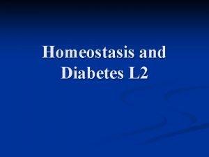 Homeostasis and Diabetes L 2 What is Homeostasis