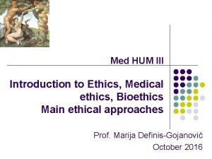 Med HUM III Introduction to Ethics Medical ethics