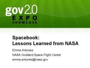 Spacebook Lessons Learned from NASA Emma Antunes NASA