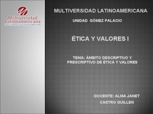 MULTIVERSIDAD LATINOAMERICANA UNIDAD GMEZ PALACIO TICA Y VALORES