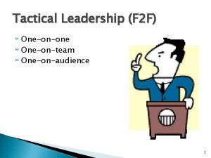 Tactical Leadership F 2 F Oneonone Oneonteam Oneonaudience