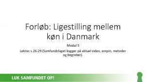 Forlb Ligestilling mellem kn i Danmark Modul 5