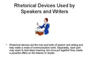 Rhetorical Devices Used by Speakers and Writers Rhetorical