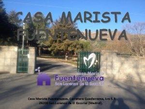 CASA MARISTA FUENTENUEVA Casa Marista Fuentenueva Carretera Guadarrama