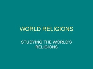 WORLD RELIGIONS STUDYING THE WORLDS RELIGIONS GLOBAL VILLAGE