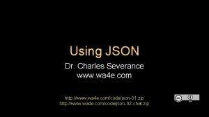 Using JSON Dr Charles Severance www wa 4