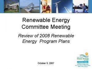 Renewable Energy Committee Meeting Review of 2008 Renewable