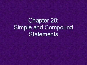 Chapter 20 Simple and Compound Statements Compound Statements