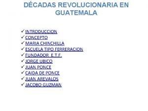 DCADAS REVOLUCIONARIA EN GUATEMALA INTRODUCCION CONCEPTO MARIA CHINCHILLA