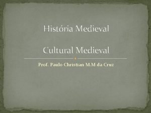 Histria Medieval Cultural Medieval Prof Paulo Christian M