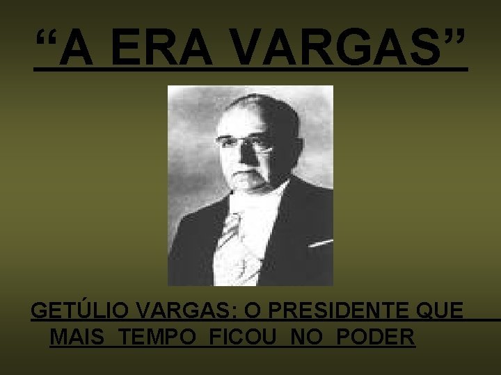 A ERA VARGAS GETLIO VARGAS O PRESIDENTE QUE