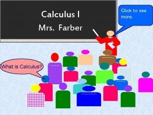 Calculus I Mrs Farber What is Calculus Click