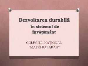 Dezvoltarea durabil n sistemul de nvmnt COLEGIUL NAIONAL