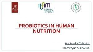 PROBIOTICS IN HUMAN NUTRITION Agnieszka Chlebicz Katarzyna liewska