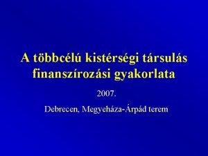 A tbbcl kistrsgi trsuls finanszrozsi gyakorlata 2007 Debrecen