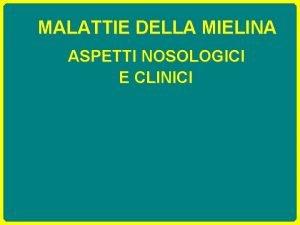 MALATTIE DELLA MIELINA ASPETTI NOSOLOGICI E CLINICI MALATTIE
