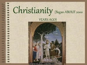 Christianity Began ABOUT 2000 YEARS AGO Founder Christians