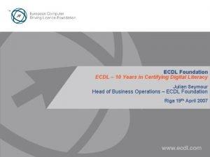 ECDL Foundation ECDL 10 Years in Certifying Digital