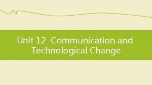 Unit 12 Communication and Technological Change Skills focus