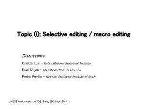 Topic i Selective editing macro editing Discussants Orietta
