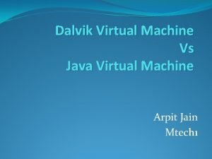 Dalvik Virtual Machine Vs Java Virtual Machine Arpit
