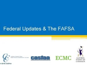 Federal Updates The FAFSA 2018 CASFAA Last Minute