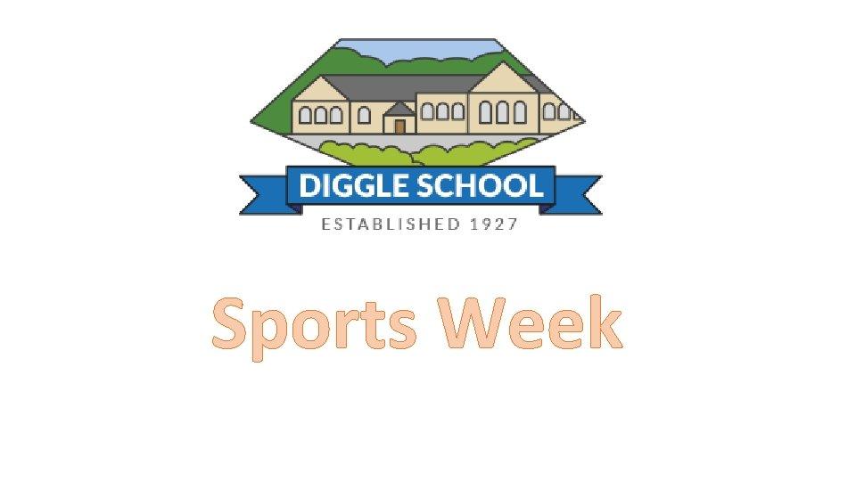 Sports Week Sports Week Diggle School Although sports