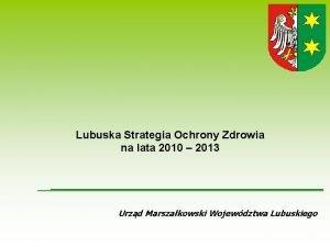 Lubuska Strategia Ochrony Zdrowia na lata 2010 2013
