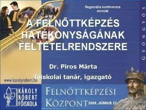 Regionlis konferencia sorozat A FELNTTKPZS HATKONYSGNAK FELTTELRENDSZERE Dr