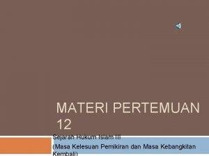 MATERI PERTEMUAN 12 Sejarah Hukum Islam III Masa