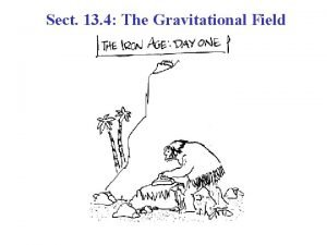 Sect 13 4 The Gravitational Field Gravitational Field