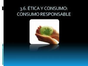 3 6 TICA Y CONSUMO CONSUMO RESPONSABLE tica
