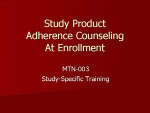 Study Product Adherence Counseling At Enrollment MTN003 StudySpecific