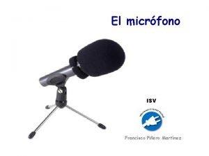 El micrfono ISV Francisco Piero Martnez INDICE v