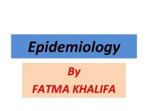 Epidemiology By FATMA KHALIFA Tools of measurments Ratio