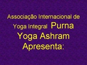 Associao Internacional de Purna Yoga Ashram Apresenta Yoga