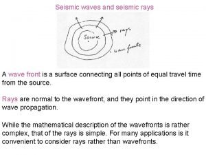 Seismic waves and seismic rays A wave front