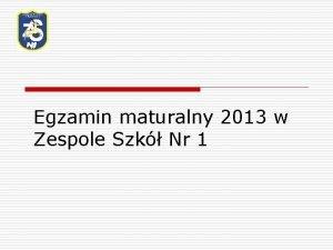 Egzamin maturalny 2013 w Zespole Szk Nr 1