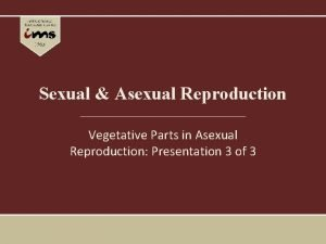 Sexual Asexual Reproduction Vegetative Parts in Asexual Reproduction