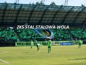 ZKS STALOWA WOLA Historia Klubu Przybyy ze lska