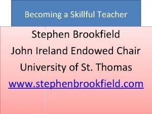 Becoming a Skillful Teacher Stephen Brookfield John Ireland